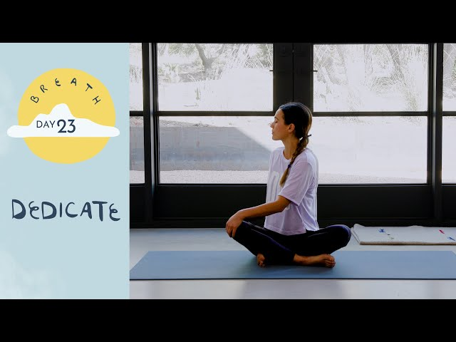 Day 23 - Dedicate |  BREATH - A 30 Day Yoga Journey